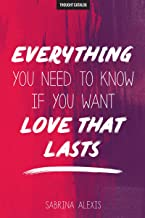 Everything You Need To Know If You Want Love That Lasts