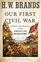 Our First Civil War: Patriots and Loyalists in the American Revolution Kindle Edition