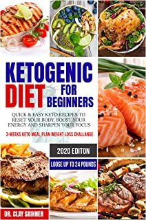 Ketogenic Diet for Beginners 2020: Quick & Easy Keto Recipes to Reset your Body, Boost your Energy and Sharpen your Focus | 3-weeks Keto Meal Plan Weight Loss Challenge – Lose up to 24 Pounds