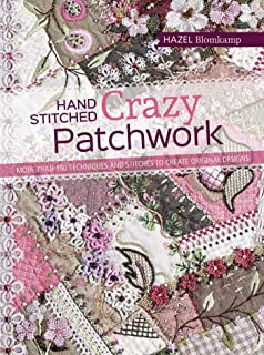 Hand-Stitched Crazy Patchwork: More than 160 techniques and stitches to create original designs