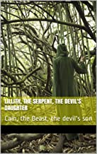 Lillith, the Serpent, the devil's daughter: Cain, the Beast, the devil's son (Bible Mysteries/Present Day Realities)