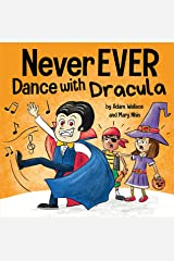 Never EVER Dance with a Dracula: A Funny Rhyming, Read Aloud Picture Book Kindle Edition