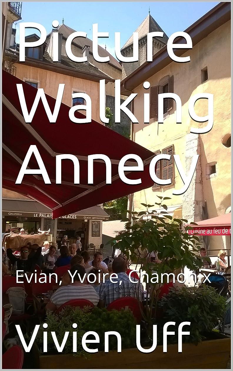 不利益あからさまに渡ってPicture Walking Annecy: Evian, Yvoire, Chamonix (walk the talk smart phone travel guides Book 7) (English Edition)