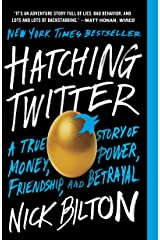Hatching Twitter: A True Story of Money, Power, Friendship, and Betrayal Kindle Edition