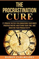 The Procrastination Cure: 21 Proven Tactics For Conquering Your Inner Procrastinator, Mastering Your Time, And Boosting Your Productivity! Kindle Edition
