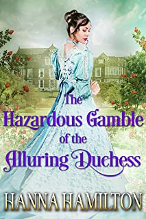The Hazardous Gamble of the Alluring Duchess: A Clean Historical Regency Romance Novel