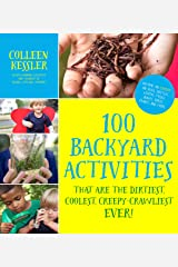 100 Backyard Activities That Are the Dirtiest, Coolest, Creepy-Crawliest Ever!: Become an Expert on Bugs, Beetles, Worms, Frogs, Snakes, Birds, Plants and More Kindle Edition