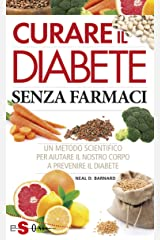 Curare il diabete senza farmaci: Un metodo scientifico per aiutare il nostro corpo a prevenire il diabete (Italian Edition) Kindle Edition