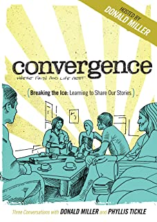 Breaking the Ice: Learning to Share Our Stories Conversations with Donald Miller and Phyllis Tickle Convergence Series