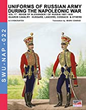 Uniforms of Russian army during the Napoleonic war Vol. 17 : Guards cavalry: Hussars, lancers and cossacks (Soldiers, Weapons & Uniforms NAP Book 22)