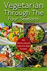 Vegetarian through the four seasons: With delicious seasonal recipes that delight the palate Kindle Edition