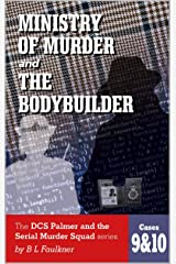 MINISTRY OF MURDER and THE BODYBUILDER: Cases 9 and 10 in the DCS Palmer and the Serial Murder Squad series Kindle Edition