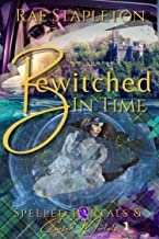 Bewitched In Time: Time Travel Romance (Spelled Portals & Cursed Mortals Book 1)