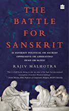 The Battle for Sanskrit: Is Sanskrit Political or Sacred, Oppressive or Liberating, Dead or Alive?