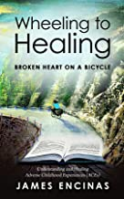 Wheeling to Healing...Broken Heart on a Bicycle: Understanding and Healing Adverse Childhood Experiences (ACEs)