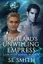 Ristèard Unwilling Empress: Science Fiction Romance (Lords of Kassis Book 4)