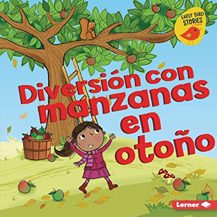 Diversión con manzanas en otoño (Fall Apple Fun) (Diversión en otoño (Fall Fun) (Early Bird Stories ™ en español)) (Spanish Edition)