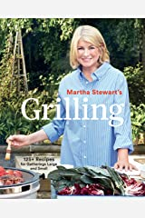 Martha Stewart's Grilling: 125+ Recipes for Gatherings Large and Small: A Cookbook Kindle Edition