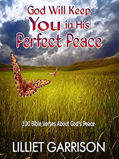God Will Keep You in His Perfect Peace: 100 Bible Verses About God's Peace