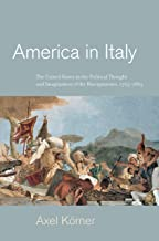 America in Italy: The United States in the Political Thought and Imagination of the Risorgimento, 1763–1865