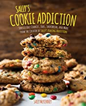 Sally's Cookie Addiction: Irresistible Cookies, Cookie Bars, Shortbread, and More from the Creator of Sally's Baking Addic...