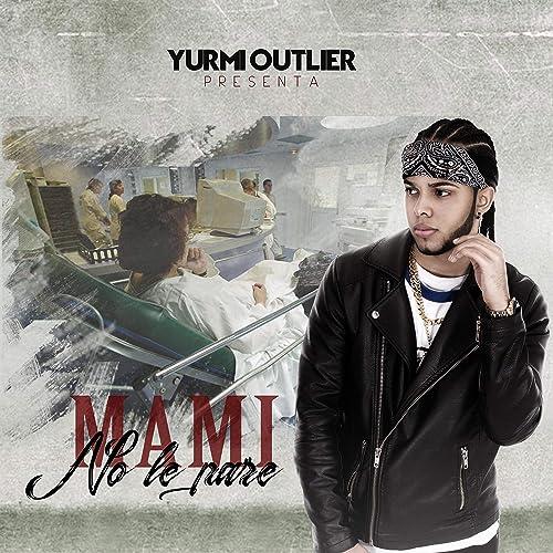 Amazon.com: Mami No Le Pare: Yurmi Outlier: MP3 Downloads