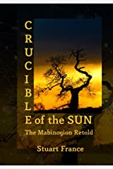 Crucible of the Sun: The Mabinogion Retold Kindle Edition