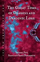 The Great Tome of Dragons and Draconic Lore (The Great Tome Series Book 5)