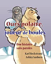 Ours polaire, joueur de boules: une histoire sans paroles (Stories Without Words Book 1)