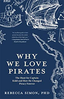 Why We Love Pirates: The Hunt for Captain Kidd and How He Changed Piracy Forever (Maritime History and Piracy, Globalizati...