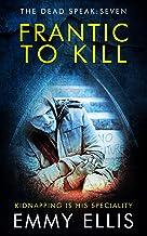 Frantic to Kill (The Dead Speak Book 7)