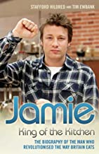 Jamie Oliver: King of the Kitchen - The biography of the man who revolutionised the way Britain eats: King of the Kitchen:...