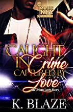 Caught In Crime, Captured By Love: An Urban Love Story
