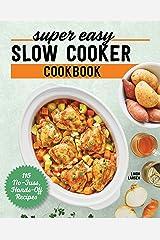 Super Easy Slow Cooker Cookbook: 115 No-Fuss, Hands-Off Recipes Kindle Edition