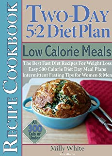 Two-Day 5:2 Diet Plan Low Calorie Meals Recipe Cookbook Best Fast Diet Recipes For Weight Loss Easy 500 Calorie Diet Day Meal Plans Intermittent Fasting ... & Under (The Best 5:2 Fast Diet Recipes 5) - coolthings.us