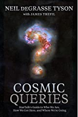 Cosmic Queries: StarTalk's Guide to Who We Are, How We Got Here, and Where We're Going Kindle Edition