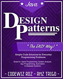 Design Patterns: The Easy Way, w/Java Standard Solutions for Everyday Programming Problems; Great for: Game Programming, System Administration, App Programming, ... & Database Systems (Design Patterns Series)
