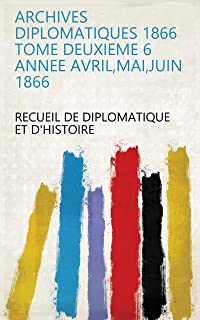 Archives Diplomatiques 1866 Tome Deuxieme 6 Annee Avril,Mai,Juin 1866 (French Edition)