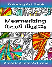 Mesmerizing Optical Illusions: Coloring Book for Adults Featuring Geometric Designs, 3D Art and Abstract Patterns (Amazing Color Art)