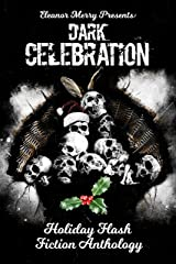 Dark Celebration: A Flash Fiction Anthology (Holiday Horror Collection Book 4) Kindle Edition