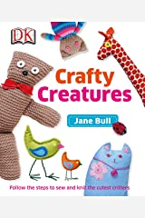 Crafty Creatures: Follow the Steps to Sew and Knit the Cutest Critters (English Edition) eBook Kindle