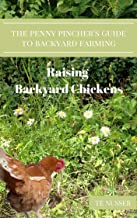 The Backyard Farmer's Guide to Raising Chickens (Raising Organic Chickens-Raising Chickens for Eggs-Chickens for Beginners Book 1)