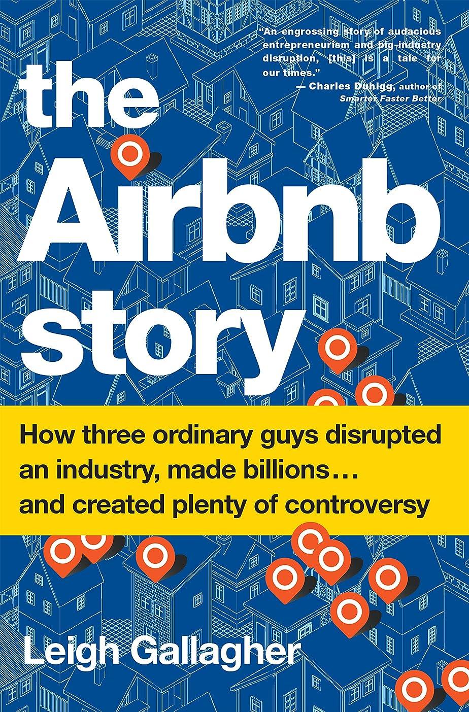 光景神秘的な切り刻むThe Airbnb Story: How Three Ordinary Guys Disrupted an Industry, Made Billions . . . and Created Plenty of Controversy (English Edition)