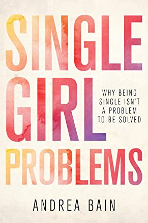 Single Girl Problems: Why Being Single Isnt a Problem to Be Solved (English Edition)