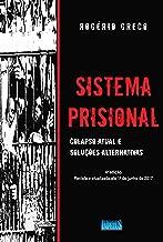 Sistema Prisional. Colapso Atual e Soluções Alternativas