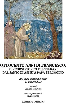Ottocento anni di Francesco: percorsi storici e letterari dal santo di Assisi a papa Bergoglio: Atti della giornata di studi 11 ottobre 2015
