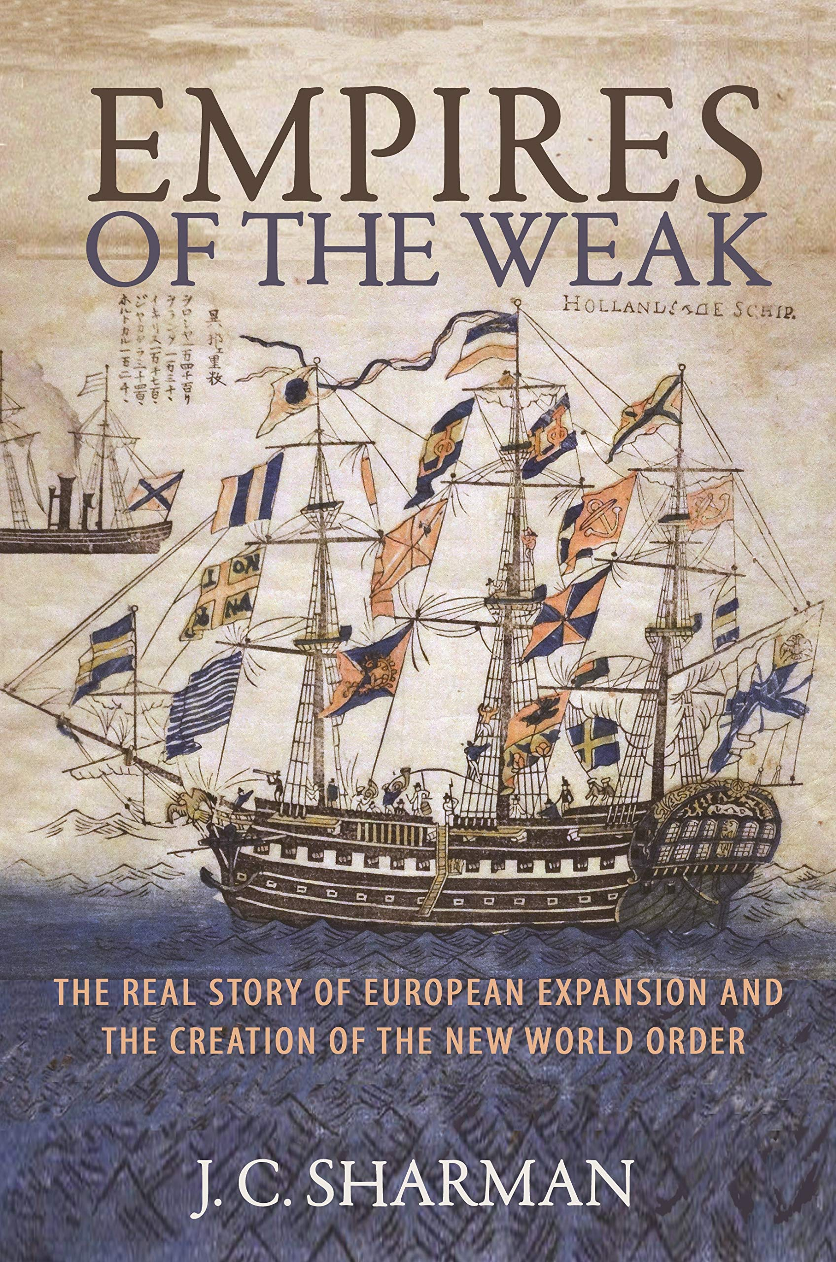 Empires of the Weak: The Real Story of European Expansion and the Creation of the New World Order