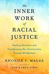 The Inner Work of Racial Justice: Healing Ourselves and Transforming Our Communities Through Mindfulness Kindle Edition