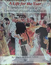 A Life for the Tsar: Triumph and Tragedy at the Coronation of Emperor Nicholas II of Russia
