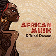 African Music & Tribal Dreams: Experience African Drumming with African Vocal & Dance Music